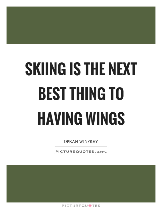 skiing-is-the-next-best-thing-to-having-wings-quote-1.jpg